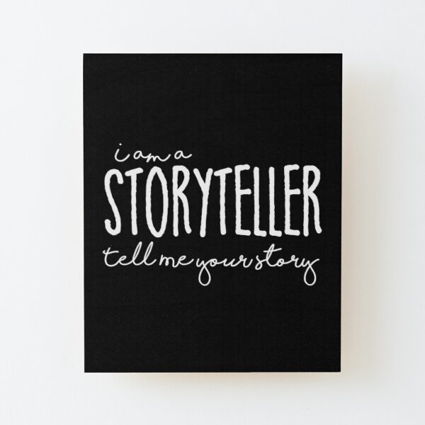 I am A Storyteller Tell Me Your Story  Wood Mounted Print