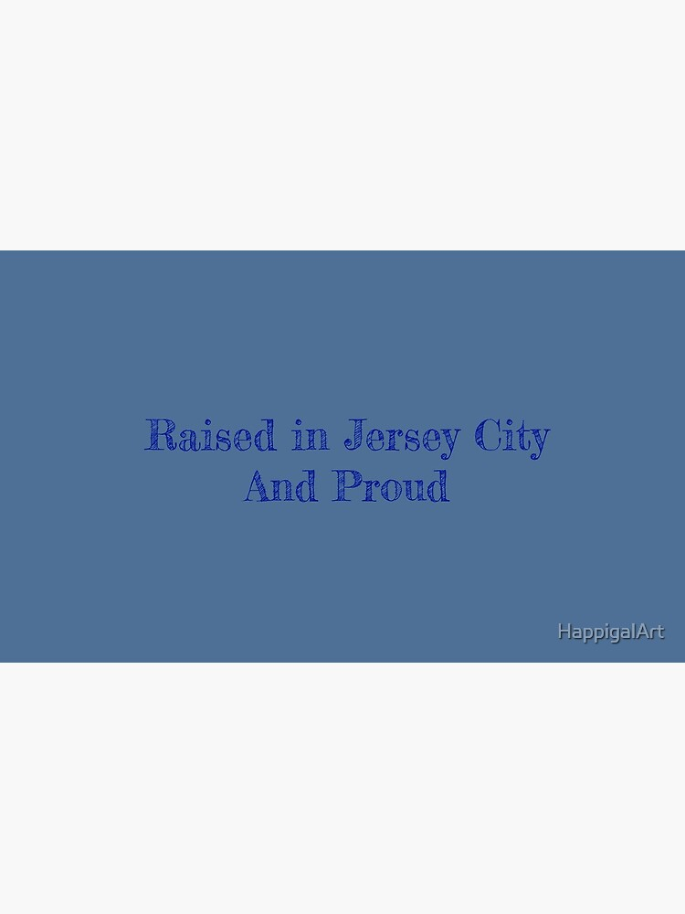 Raised in Jersey City and Proud by HappigalArt