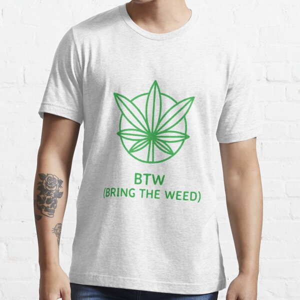 Bring The Weed Eco-Design Essential T-Shirt