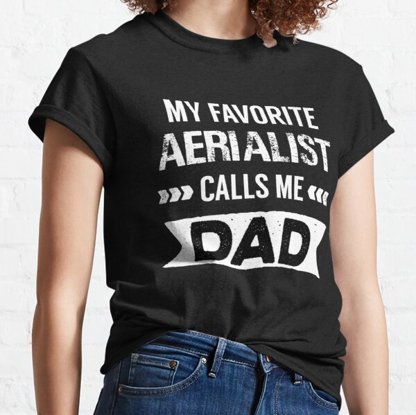 My Favorite Aerialist Calls Me Dad, Aerialist T-shirt, Aerialist Shirt, Aerialist T-shirt Gift, Funny Aerialist  gift Classic T-Shirt