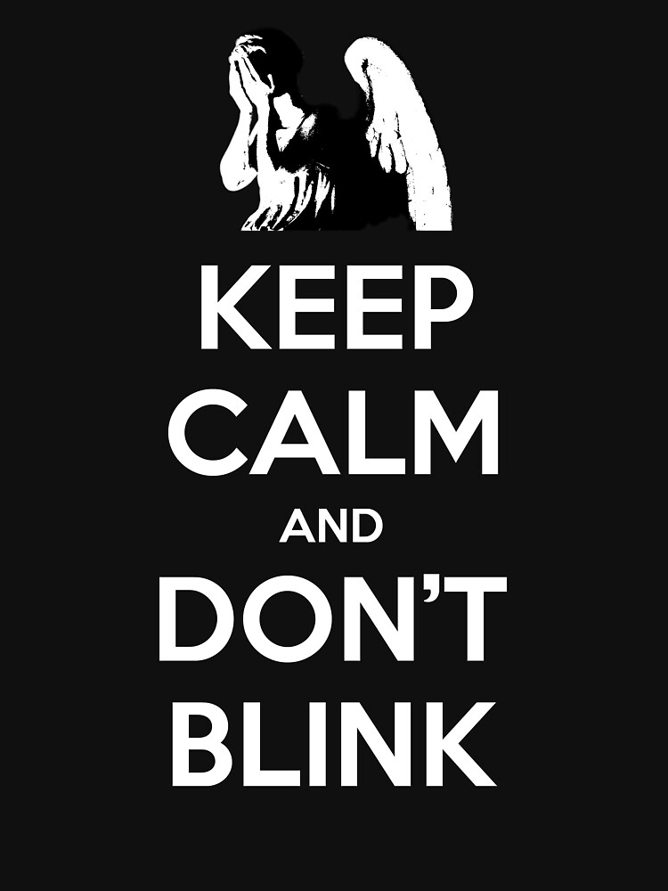 KEEP CALM and Don't Blink | Unisex T-Shirt