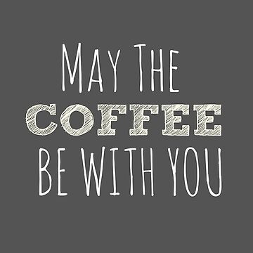 May The Coffee Be With You - Typography Print by avalonmedia
