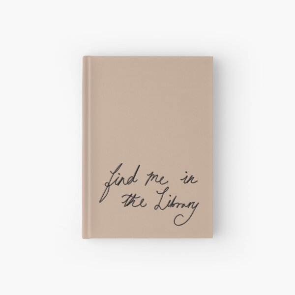 Find Me In The Library Quote Dark Academia Vibes Hardcover Journal