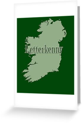 Letterkenny Ireland Map.Letterkenny Ireland With Map Of Ireland Greeting Cards By Greenbaby