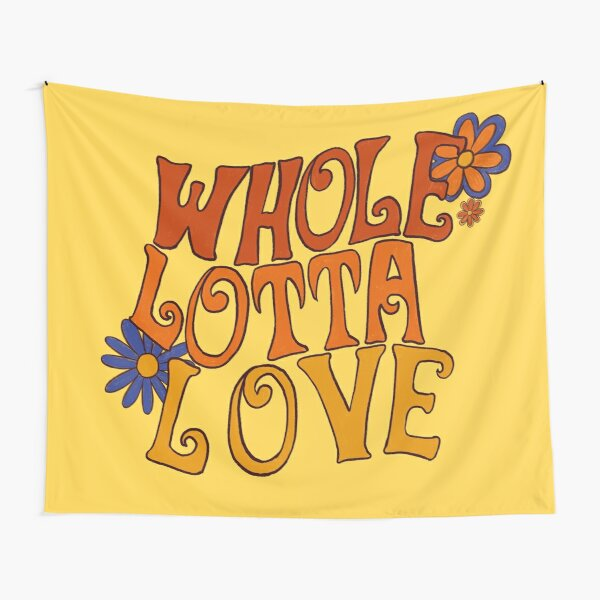 Whole lotta love Tapestry