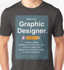Hello. I'm a Graphic Designer. Unisex T-Shirt