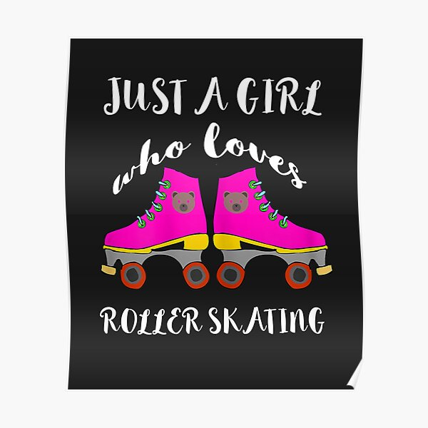 Just A Girl Who Loves Roller Skating Roller Skates Skaters  Poster
