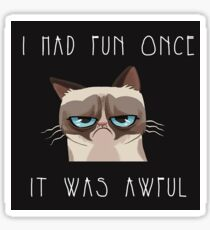 I had fun once, it was awful. Cat Sticker