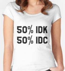 50% IDK / 50% IDC Trendy/Tumblr/Hipster Meme Women's Fitted Scoop T-Shirt