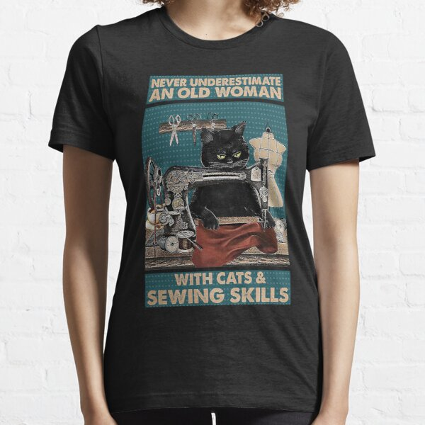 Never underestimate An old Woman with cats and sewing skills Essential T-Shirt