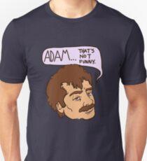 adam... that's not funny Unisex T-Shirt