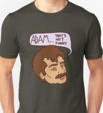 adam... that's not funny Unisex T-Shirt