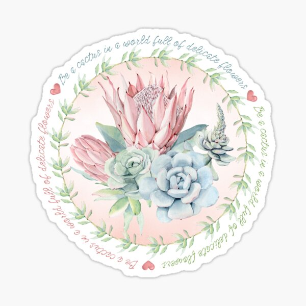 Be a cactus in a world full of delicate flowers Sticker