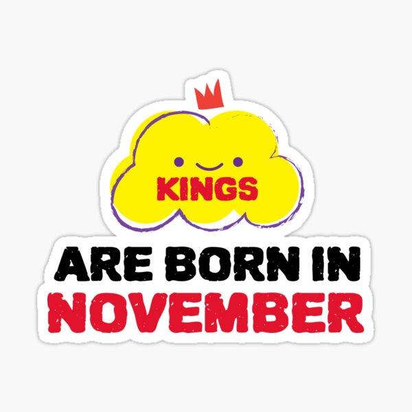 Cute Kings Are Born In November Sticker