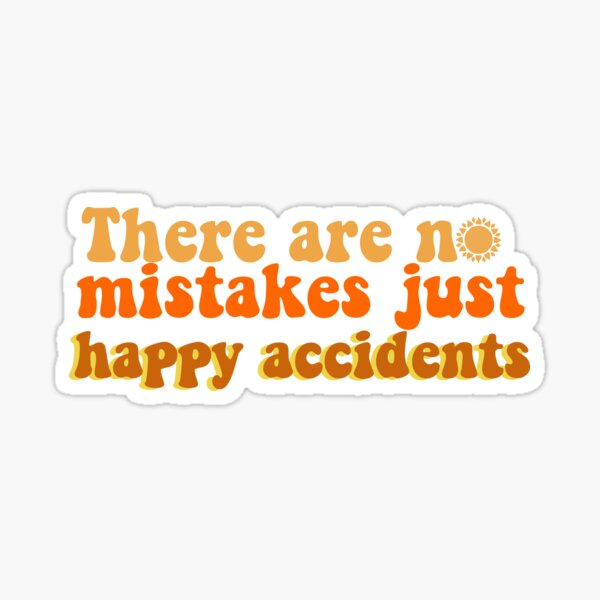 There are no mistakes, just happy accidents Sticker