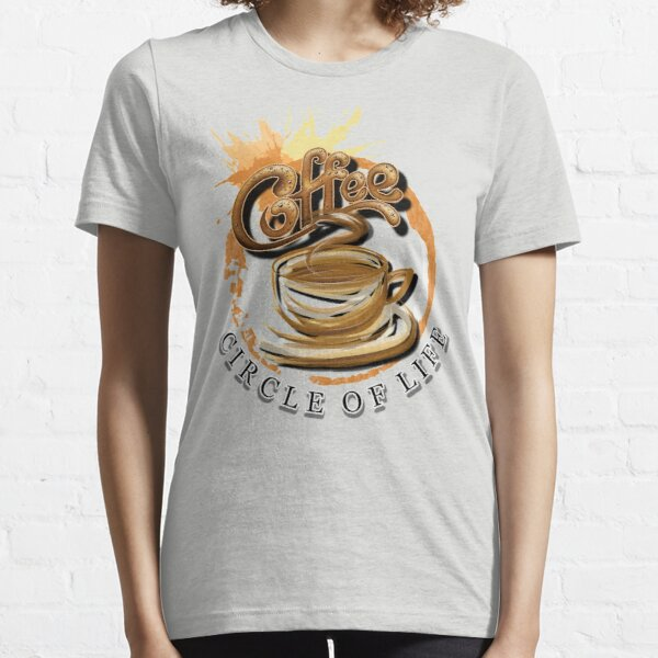 "Coffee Funny ""Circle of Life"" will make everyone laugh Essential T-Shirt"