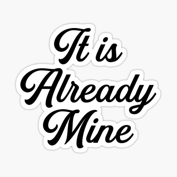 It is Already Mine - Law of Attraction  Sticker