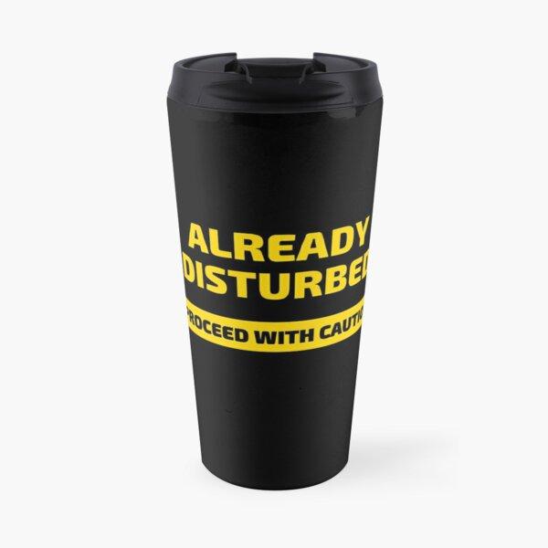 Already Disturbed Proceed with Caution Travel Mug