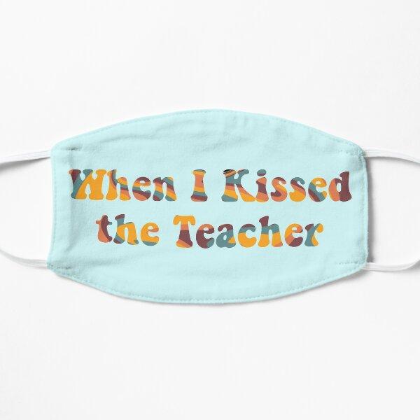 when I kissed the teacher Mamma Mia movie Flat Mask