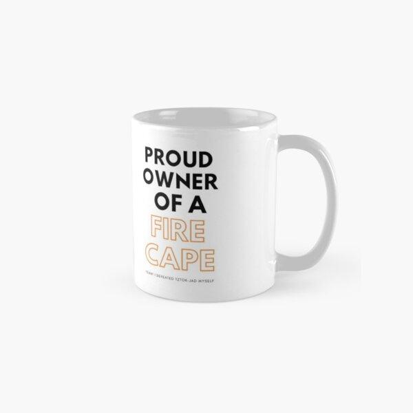 Proud owner of a fire cape on a MUG. Classic Mug