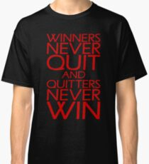 Winners Never Quit And Quitters Never Win Classic T-Shirt