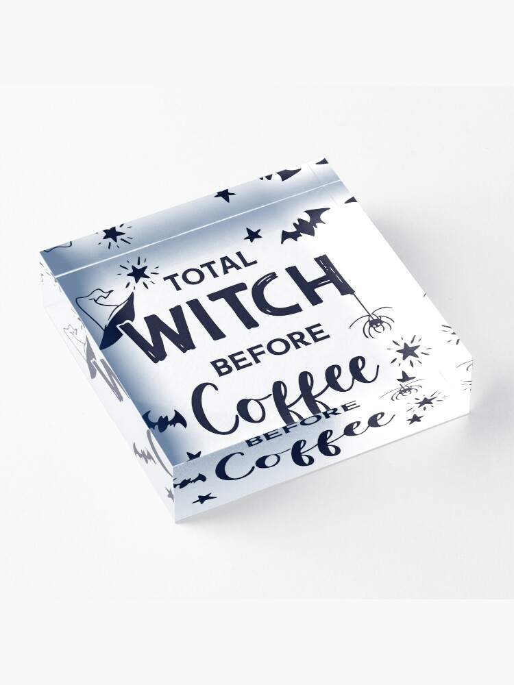 Alternate view of Total Witch Before Coffee | Halloween Word Art Acrylic Block