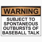 WARNING: SUBJECT TO SPONTANEOUS OUTBURSTS OF BASEBALL TALK by Bundjum