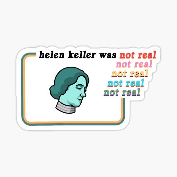 helen keller isn't real Sticker