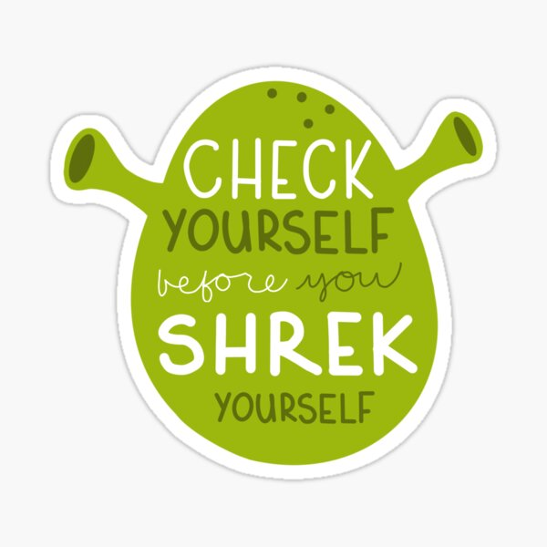 Check yourself before you Shrek yourself Sticker