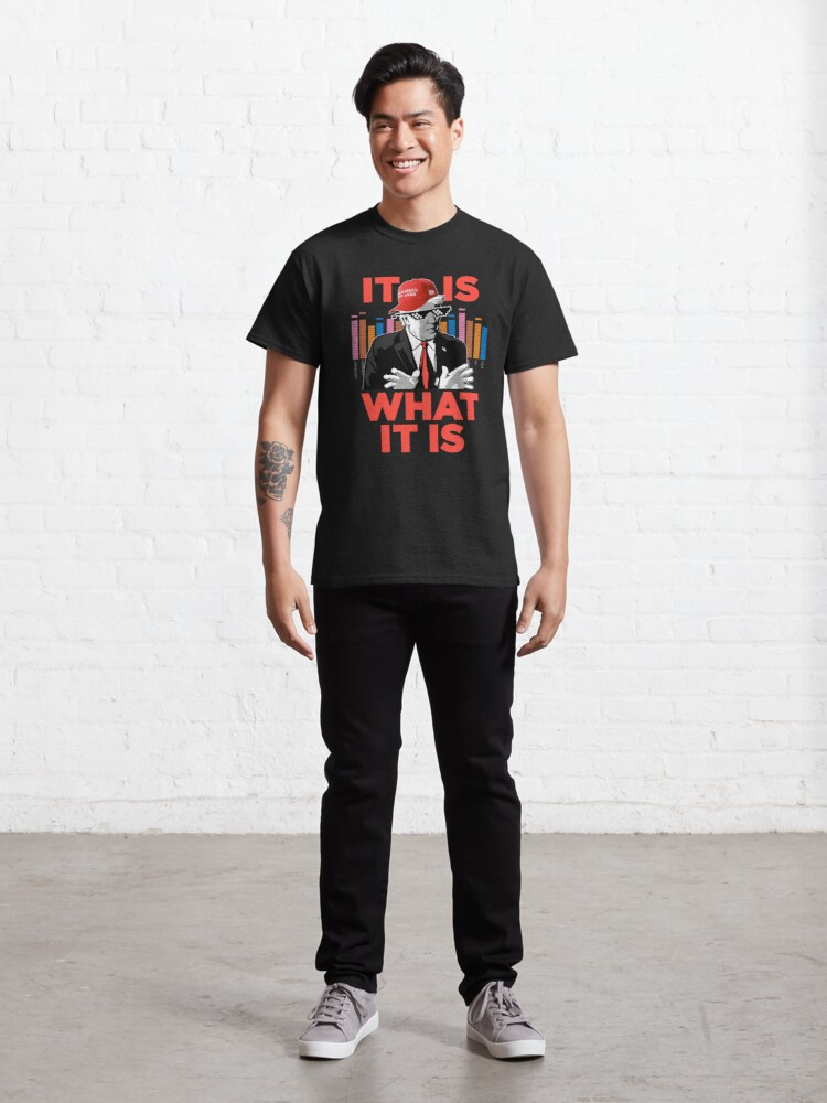 Alternate view of It Is What It Is Trump Rap WTFBrahh Classic T-Shirt