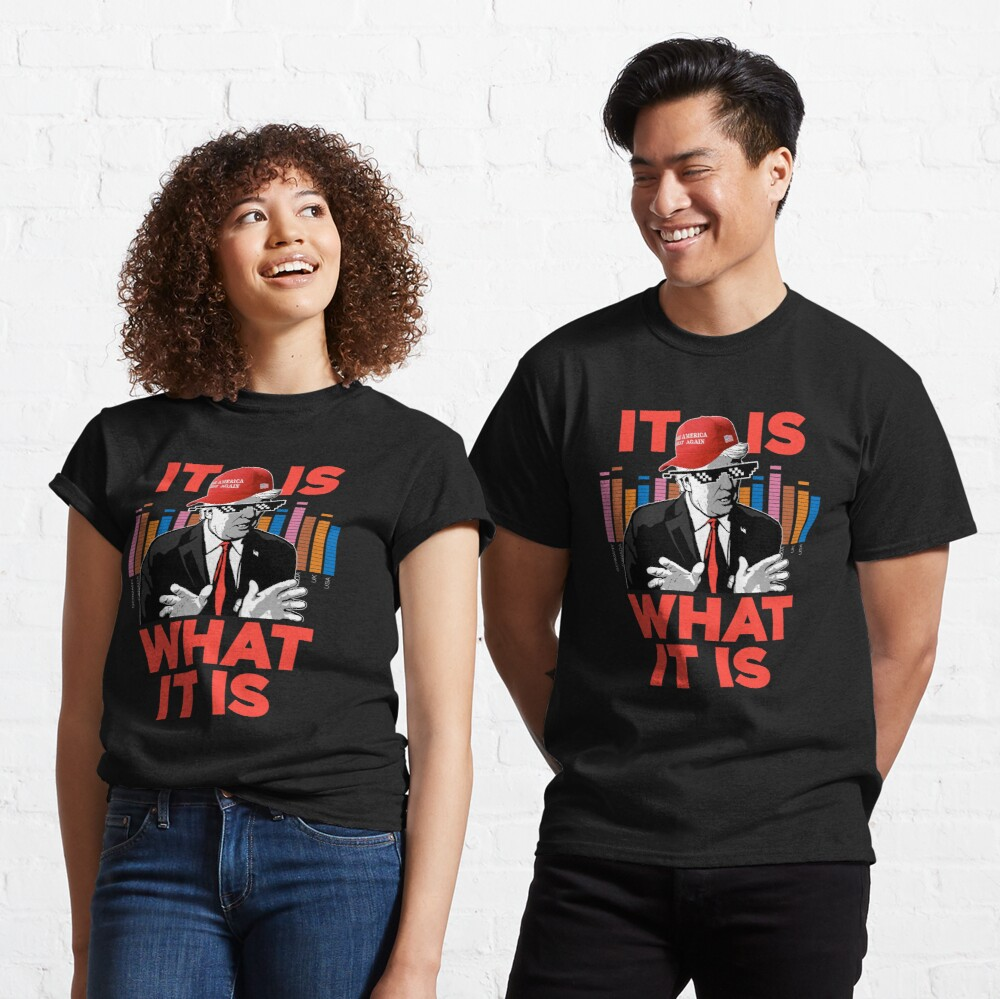 It Is What It Is Trump Rap WTFBrahh Classic T-Shirt