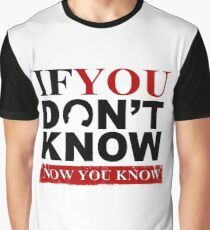 If You Don't Know Now You Know Graphic T-Shirt