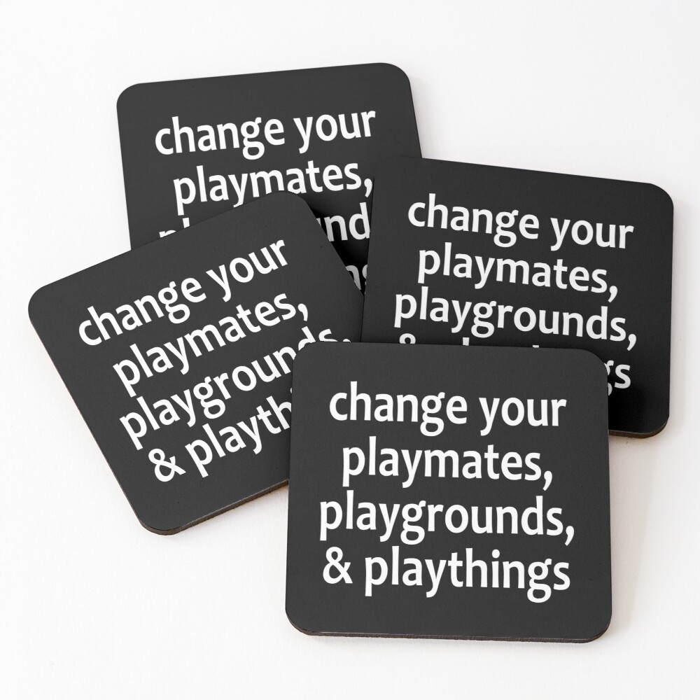 Change your playmates, playgrounds, & playthings - Alcoholics Anonymous sayings  Coasters (Set of 4)