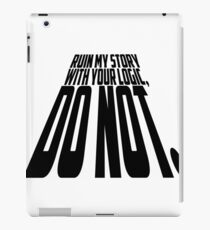 Ruin My Story With Your Logic, Do Not. iPad Case/Skin