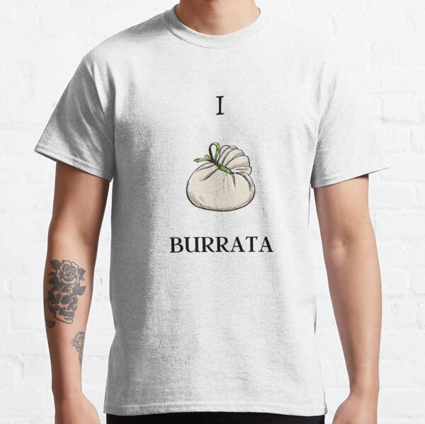I love burrata Classic T-Shirt