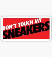 Don't Touch my Sneakers 1 Sticker