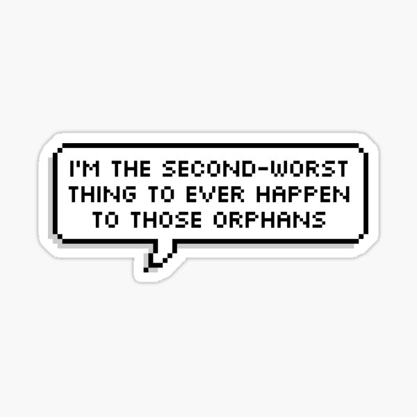 Technoblade Quote: I'm the Second-Worst Thing to Ever Happen to Those Orphans Sticker