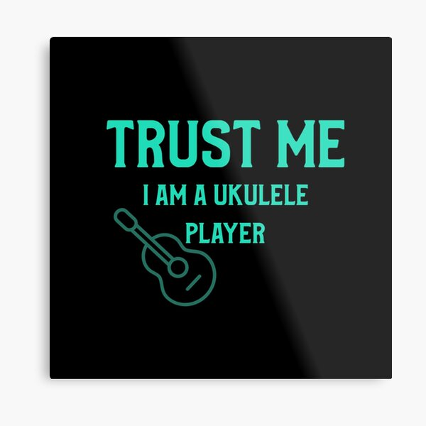 Trust Me, I Am A Ukulele Player  Metal Print