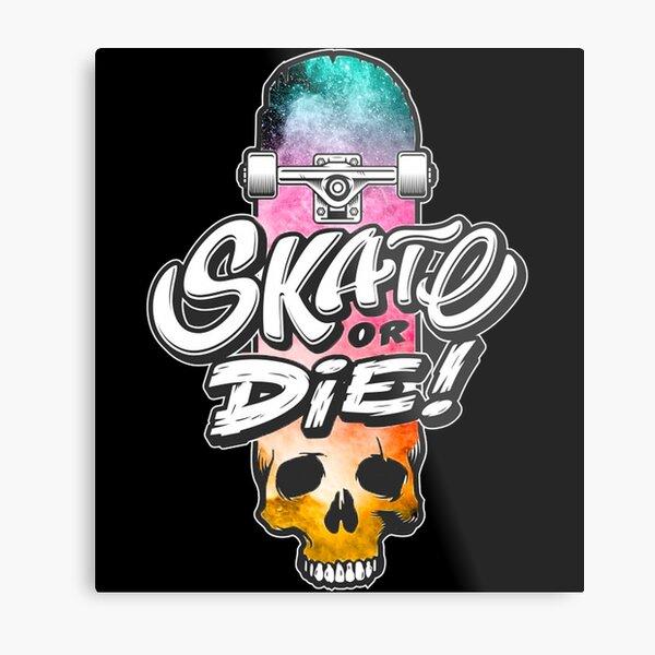 Skate or die Metal Print