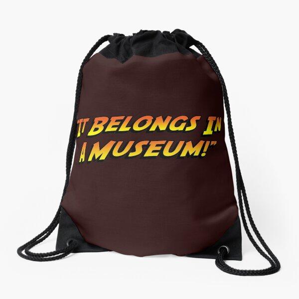 """It Belongs In A Museum!"" Drawstring Bag"
