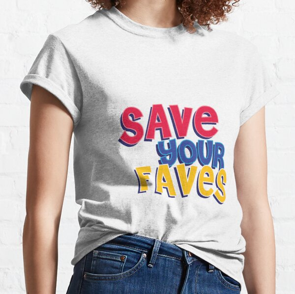 SAVE YOUR FAVOURITES. Classic T-Shirt