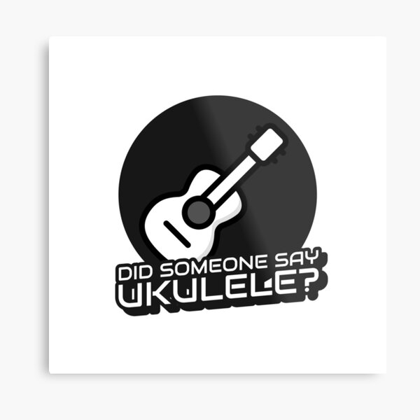 Did Someone Say Ukulele? Ukulele Metal Print