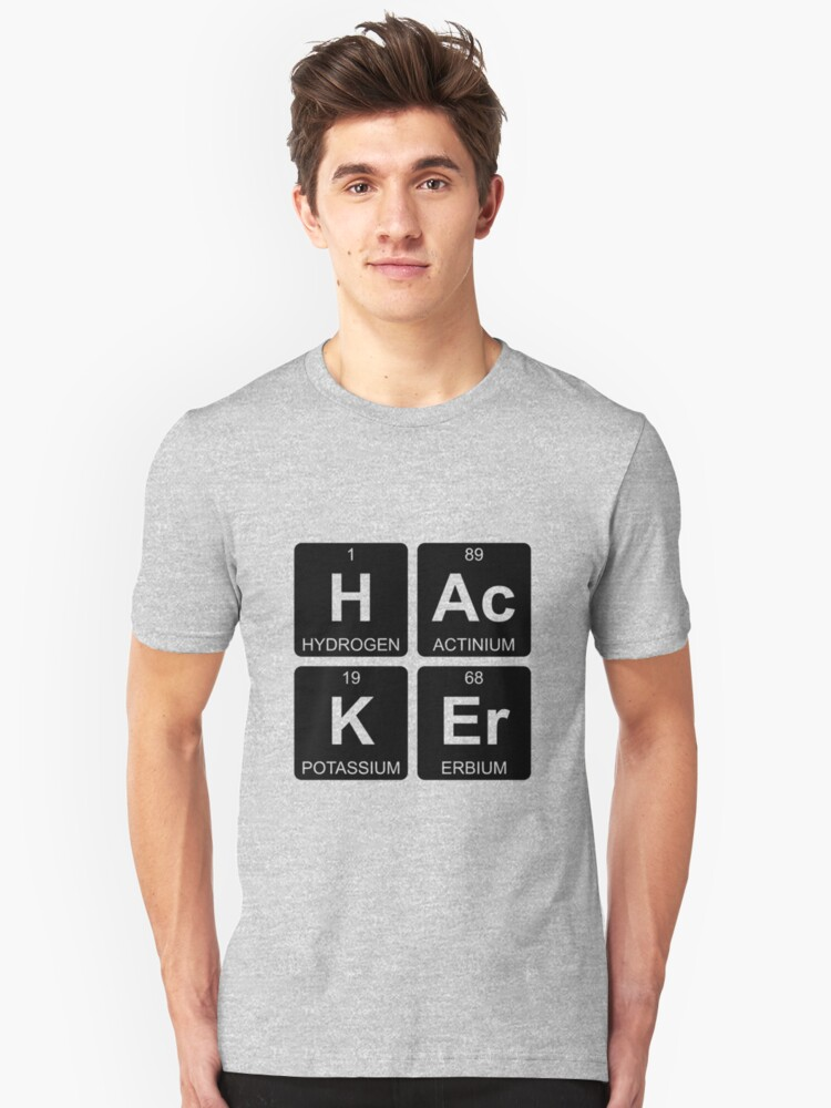 H Ac K Er - Hacker - Periodic Table - Chemistry Unisex T-Shirt Front