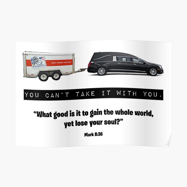 You Can't Take it With You - Mark 8:36 Poster