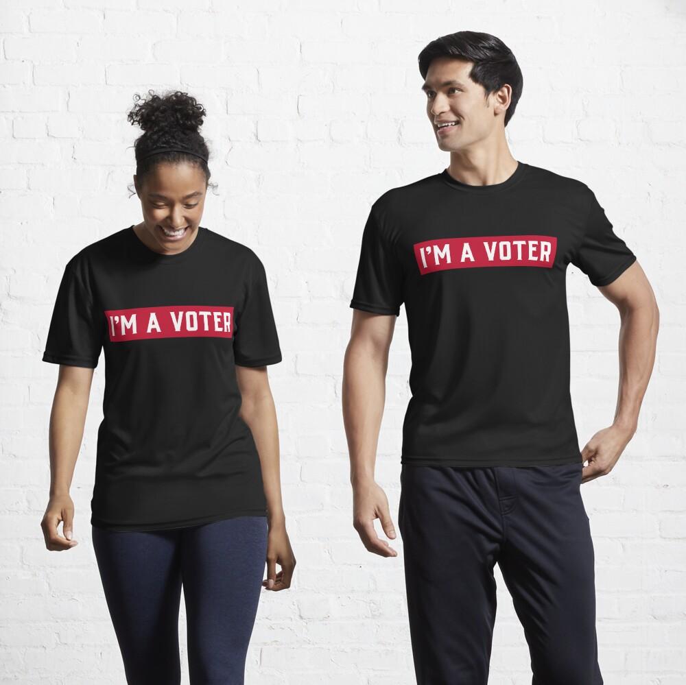 I'm A Voter design  Active T-Shirt