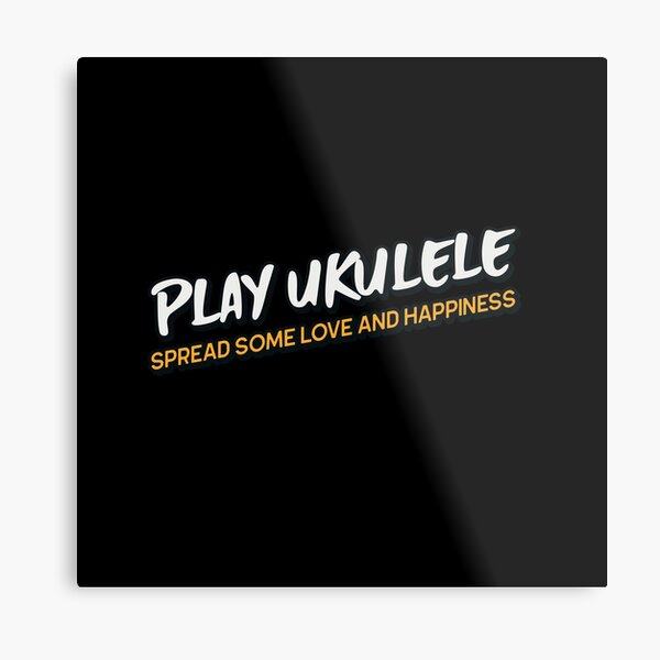 Play Ukulele Spread Some Love And Happiness- Ukulele Metal Print