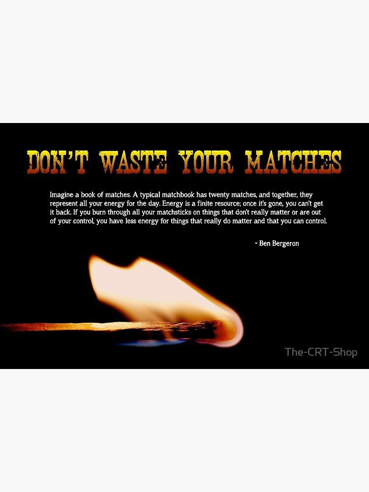 Don't Waste Your Matches - 2 by The-CRT-Shop