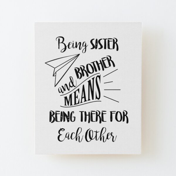 Being sister and brother means being there for each other Wood Mounted Print