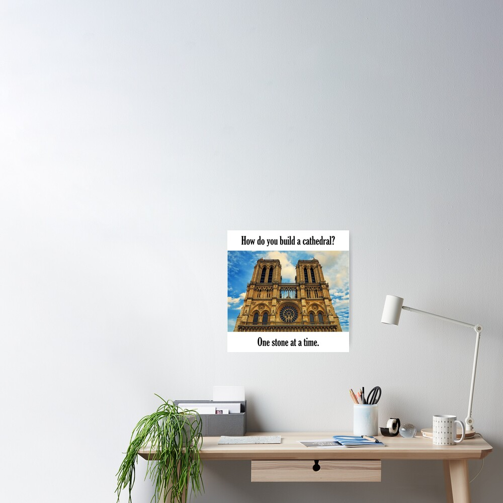 How Do You Build a Cathedral? - 3 Poster