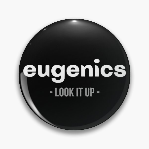 Eugenics - look it up Pin
